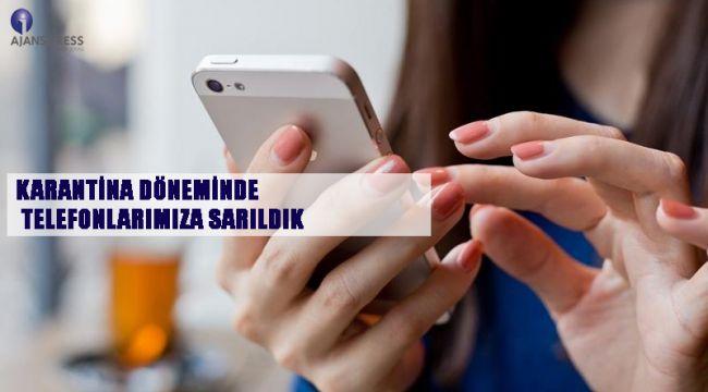 Karantina Döneminde Telefonlarımıza Sarıldık