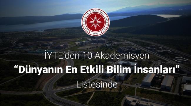 """İYTE'den 10 Akademisyen """"Dünyanın En Etkili Bilim İnsanları"""" Listesinde"""